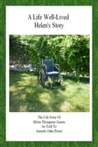 A Life Well Lived: Helen's Story eBook by Annette Oaks Pierce