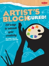 Artist's Block Cured! - 201 ways to unleash your creativity ebook by Linda Krall,Amy Runyen
