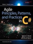 Agile Principles, Patterns, and Practices in C# ebook by Micah Martin, Robert C. Martin