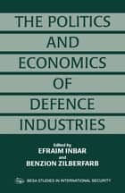 The Politics and Economics of Defence Industries ebook by Efraim Inbar, Benzion Zilberfarb