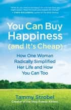 You Can Buy Happiness (and It's Cheap) - How One Woman Radically Simplified Her Life and How You Can Too ebook by