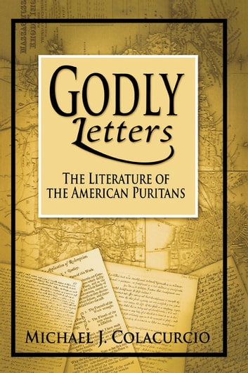 Godly Letters - The Literature of the American Puritans ebook by Michael J. Colacurcio