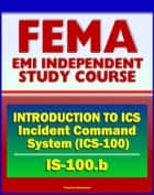 21st Century FEMA Study Course: - Introduction to Incident Command System, ICS-100, National Incident Management System (NIMS), Command and Management (IS-100.b) ebook by Progressive Management