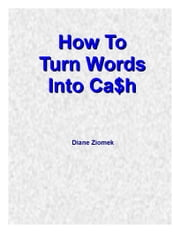 How To Turn Words Into Cash ebook by Diane Ziomek