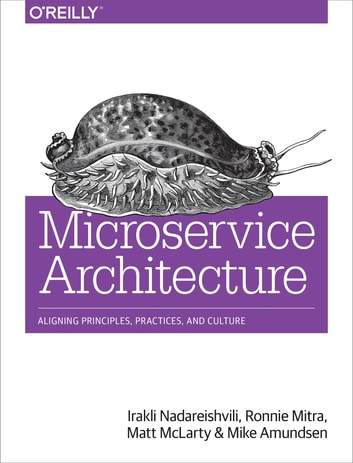 Microservice Architecture - Aligning Principles, Practices, and Culture ebook by Irakli Nadareishvili,Ronnie Mitra,Matt McLarty,Mike Amundsen