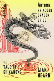 Autumn Princess, Dragon Child - Book 2 in the Tale of Shikanoko ebook by Lian Hearn
