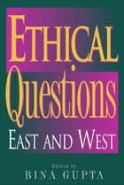 Ethical Questions - East and West ebook by Bina Gupta