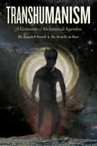 Transhumanism - A Grimoire of Alchemical Agendas ebook by Scott D de Hart, Joseph P. Farrell