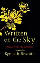 Written on the Sky: Poems from the Japanese ebook by Eliot Weinberger,Kenneth Rexroth