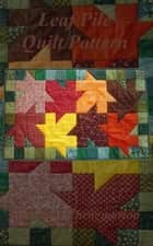 Leaf Pile Quilt Pattern ebook by Jeanne Throgmorton