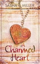 A Charmed Heart ebook by Sasha L. Miller