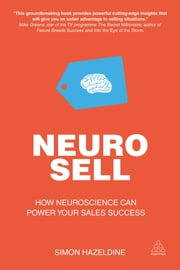 Neuro-Sell - How Neuroscience can Power Your Sales Success ebook by Simon Hazeldine