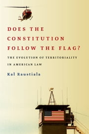 Does the Constitution Follow the Flag? - The Evolution of Territoriality in American Law ebook by Kal Raustiala