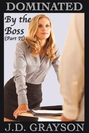 Dominated by the Boss (Part II) ebook by J.D. Grayson