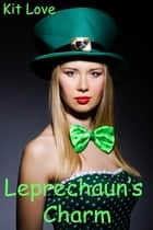 Leprechaun's Charm (Gender Transformation Erotica) ebook by Kit Love