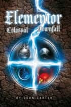 Elementor: Colossal Downfall ebook by Sean Carter