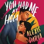 You Had Me at Hola - A Novel audiobook by Alexis Daria