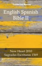 English Spanish Bible II - New Heart 2010 - Sagradas Escrituras 1569 ebook by Joern Andre Halseth, TruthBeTold Ministry, Wayne A. Mitchell