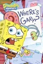 Where's Gary? (SpongeBob SquarePants) ebook by Nickeoldeon