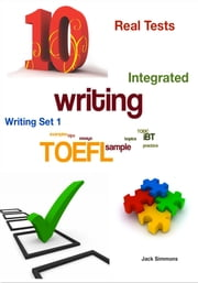 TOEFL iBT Writing Set 1 - Integrated - 10 Real Tests ebook by Jack Simmons