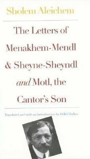 Letters of Menakhem-Mendl and Sheyne-Sheyndl and Motl, the Cantor's Son ebook by Aleichem, Sholem