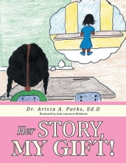 Her Story, My Gift! ebook by Dr. Arivia A. Parks, Ed.D
