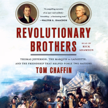 Revolutionary Brothers - Thomas Jefferson, the Marquis de Lafayette, and the Friendship that Helped Forge Two Nations audiobook by Tom Chaffin