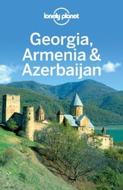 Lonely Planet Georgia, Armenia & Azerbaijan ebook by Lonely Planet,John Noble,Michael Kohn,Danielle Systermans