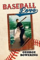 Baseball Love ebook by George Bowering