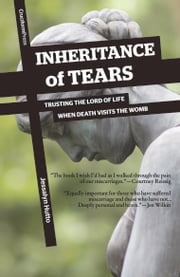 Inheritance of Tears - Trusting the Lord of Life when Death Visits the Womb ebook by Jessalyn Hutto