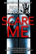 Scare Me ebook by Richard Parker