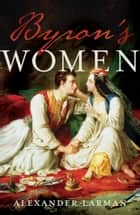 Byron's Women ebook by Alexander Larman