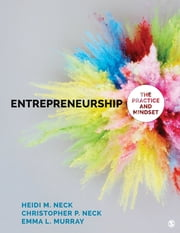 Entrepreneurship - The Practice and Mindset ebook by Heidi M. Neck, Dr. Christopher P. Neck, Emma L. Murray