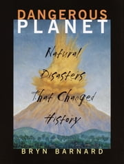 Dangerous Planet - Natural Disasters That Changed History ebook by Bryn Barnard
