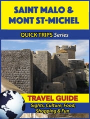 Saint Malo & Mont St-Michel Travel Guide (Quick Trips Series) - Sights, Culture, Food, Shopping & Fun ebook by Crystal Stewart