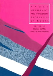 Fault Mechanics and Transport Properties of Rocks ebook by Evans, Brian