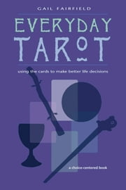 Every Day Tarot: A Choice Centered Book ebook by Fairfield, Gail