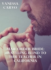 Mail Order Bride: Traveling Blind To Her Teacher In California