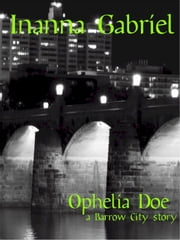 Ophelia Doe - Barrow City Stories, #3 ebook by Inanna Gabriel