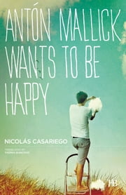 Antón Mallick Wants to Be Happy ebook by Nicolás Casariego,Thomas Bunstead