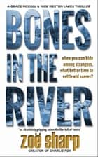Bones In The River: CSI Grace McColl & Detective Nick Weston Lakes Trilogy Book 2 ebook by Zoe Sharp