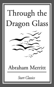 Through the Dragon Glass ebook by Abraham Merritt