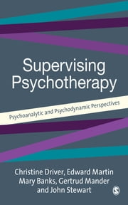 Supervising Psychotherapy - Psychoanalytic and Psychodynamic Perspectives ebook by Mrs Christine Driver,Mr Edward Martin,Mrs Mary Banks,Dr Gertrud Mander,John Stewart