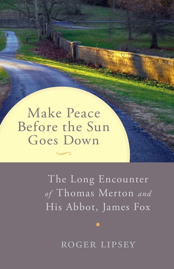 Make Peace before the Sun Goes Down - The Long Encounter of Thomas Merton and His Abbot, James Fox ebook by Roger Lipsey