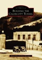 Building the Caldecott Tunnel ebook by Mary McCosker, Mary Solon