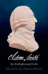 Adam Smith - An Enlightened Life ebook by Nicholas Phillipson