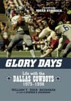 Glory Days ebook by William T. Buck Buchanan,Stephen D. Stainkamp,Roger Staubach, Vietnam veteran, Navy and Dallas Cowboy quarterback