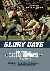 Glory Days - Life with the Dallas Cowboys, 1973-1998 ebook by William T. Buck Buchanan