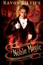 Noble Magic ebook by Ravon Silvius