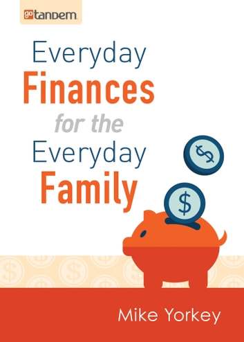 Everyday Finances for the Everyday Family ebook by Mike Yorkey